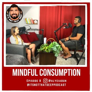 Alycia | Mindful Consumption | It's Not That Deep Podcast Episode 8