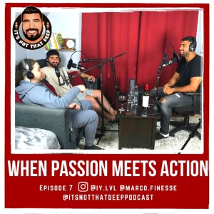 I.Y. x Marco Finesse   When Passion Meets Action   It's Not That Deep Podcast Episode 7