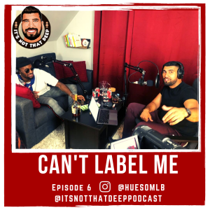 Tyrone 'HUESO' Pierre   Can't Label Me   It's Not That Deep Podcast Episode 6