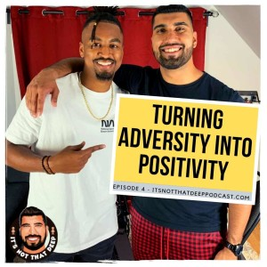 Brandon Smith   Turning Adversity Into Positivity   It's Not That Deep Podcast Episode 4