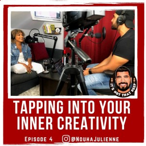 Nouha Julienne   Tapping Into Your Inner Creativity   Its Not That Deep Podcast Episode 5