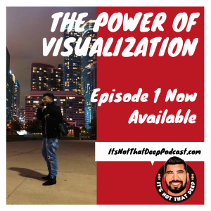 Nawshad Syed | The Power of Visualization | It's Not That Deep Podcast Episode 1