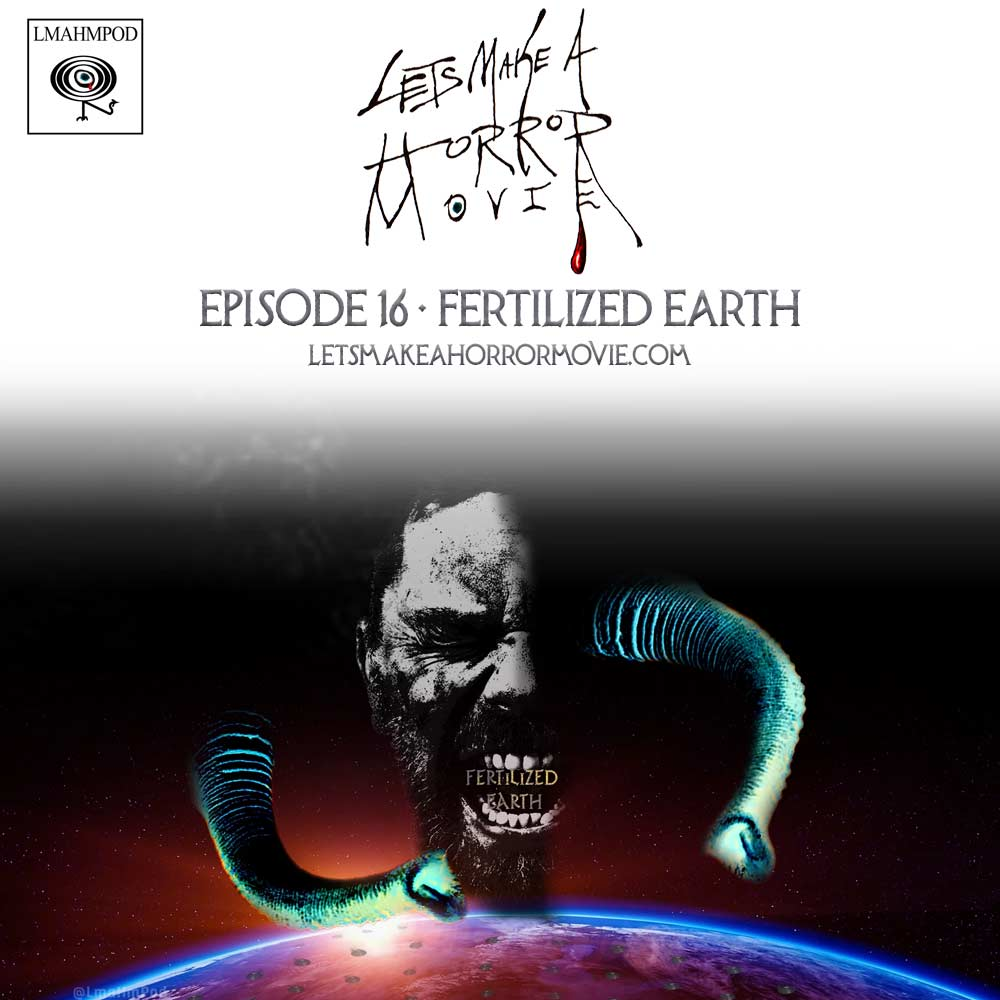 Episode 16: Fertilized Earth