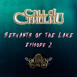 Call of Cthulhu: Servants of the Lake Ep 02