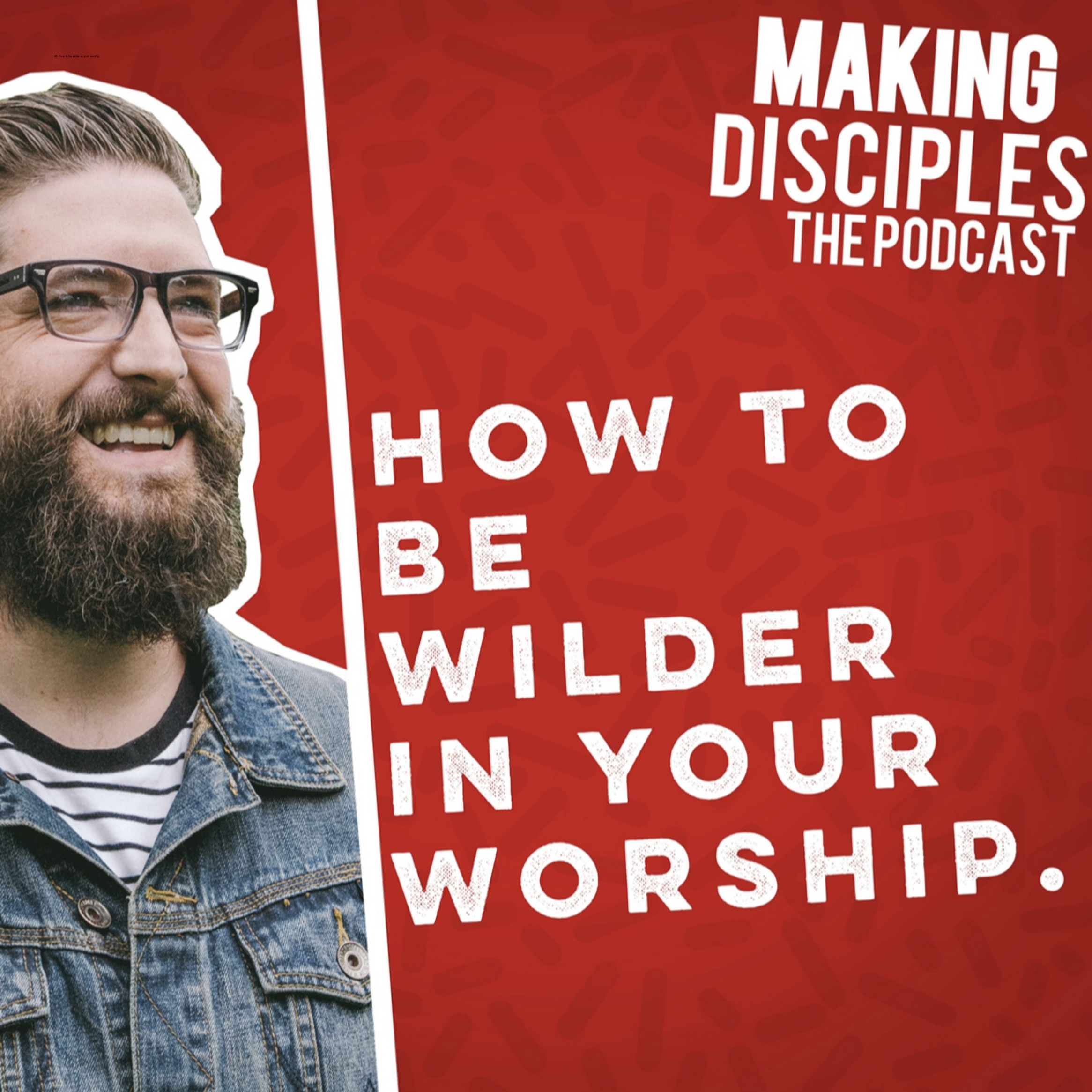 88. How to be wilder in your worship.