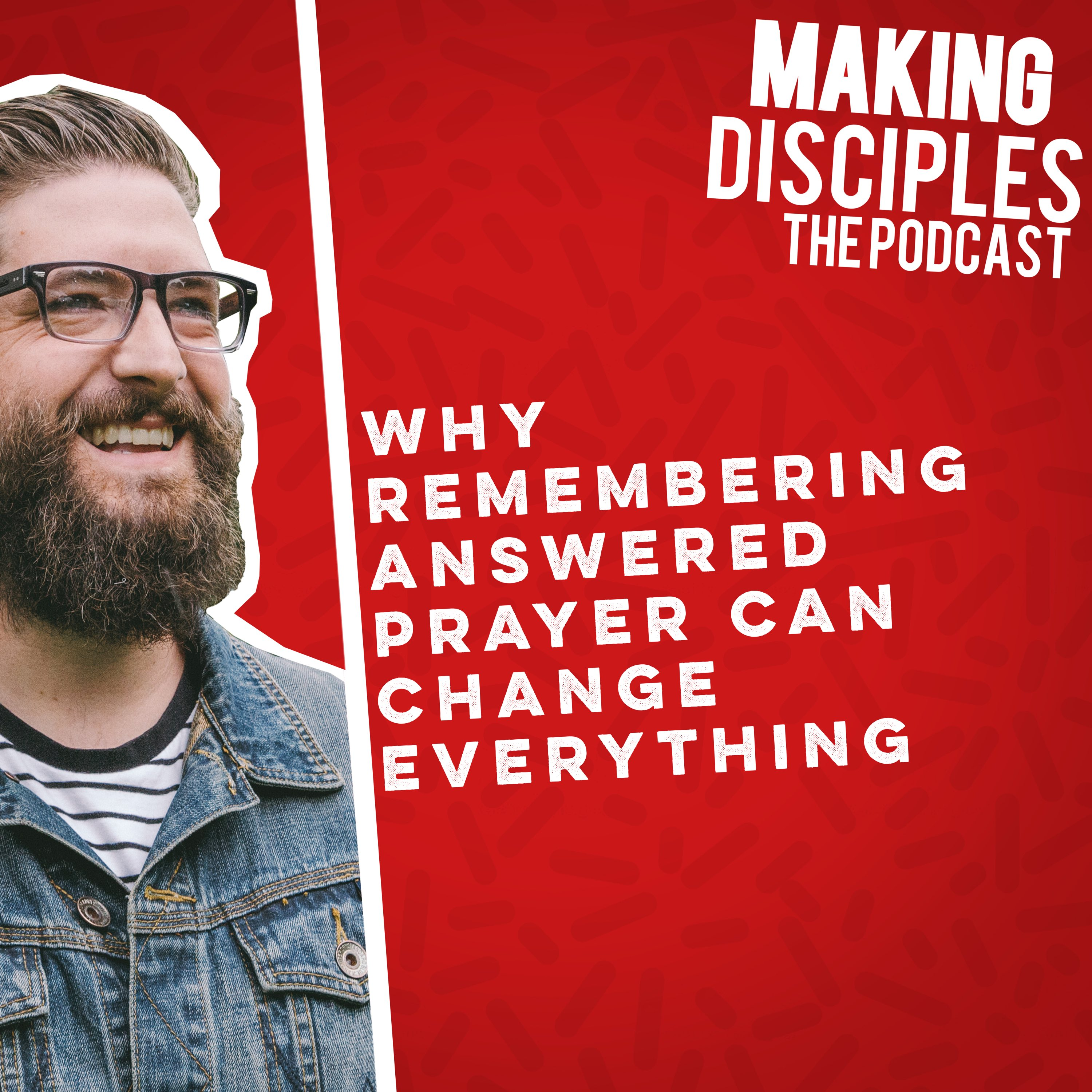 87. Why remembering answered prayer can change everything. (Interview with Richard Gamble of the Eternal Wall)