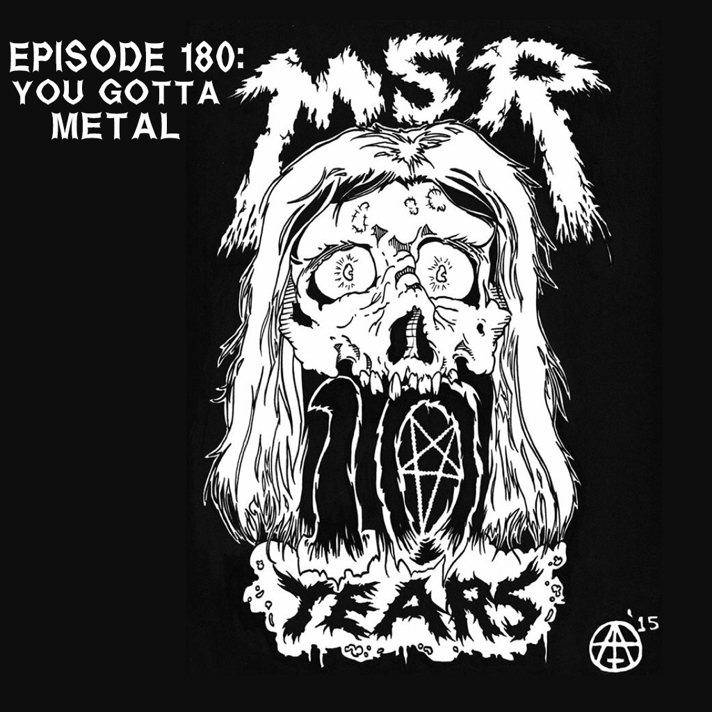MSRcast 180: You Gotta Metal