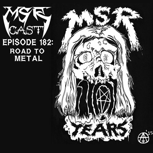 MSRcast 182: Road To Metal
