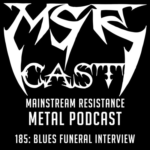 MSRcast 185: Blues Funeral Interview