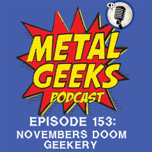 Metal Geeks 153: Geeking Poetic with Novembers Doom Geekery
