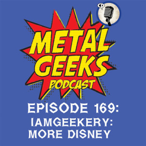 Metal Geeks 169: iamGeekery: More Disney