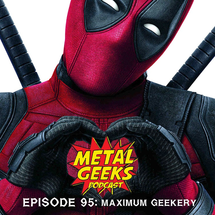Metal Geeks 96: Maximum Geekery