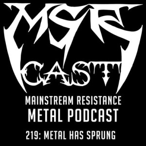 MSRcast 219: Metal Has Sprung