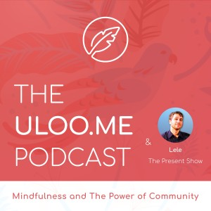 002 - Mindfulness and The Power of Community (with Lele from The Present Show)