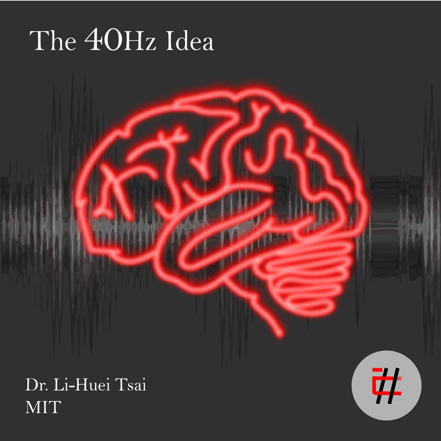 The 40Hz Idea with Dr. Li-Huei Tsai