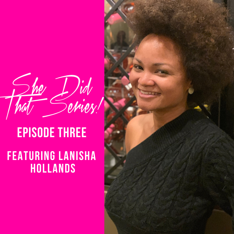 EPISODE 3 - SHE DID THAT SERIES (LANISHA HOLLANDS)