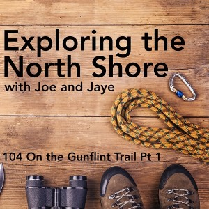 Episode 04: On the Gunflint Trail Pt 1 - Chik-Wauk Museum and Nature Center