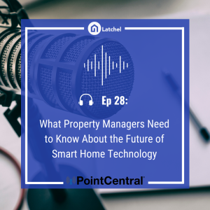 Ep 28: What Property Managers Need to Know About the Future of Smart Home Technology