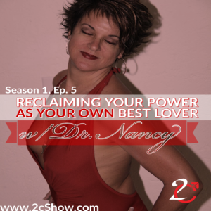 Reclaiming Your Power as Your Own Best Lover w Dr. Nancy