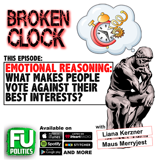 BROKEN CLOCK - EMOTIONAL REASONING or WHAT MAKES PEOPLE VOTE AGAINST THEIR BEST INTERESTS?