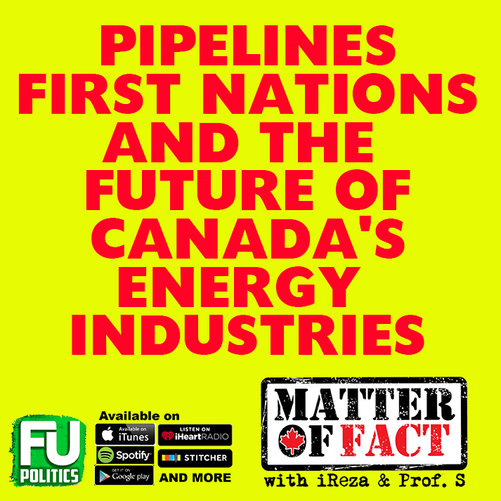 MATTER OF FACT - PIPELINES, FIRST NATIONS & THE FUTURE OF CANADA'S ENERGY INDUSTRIES