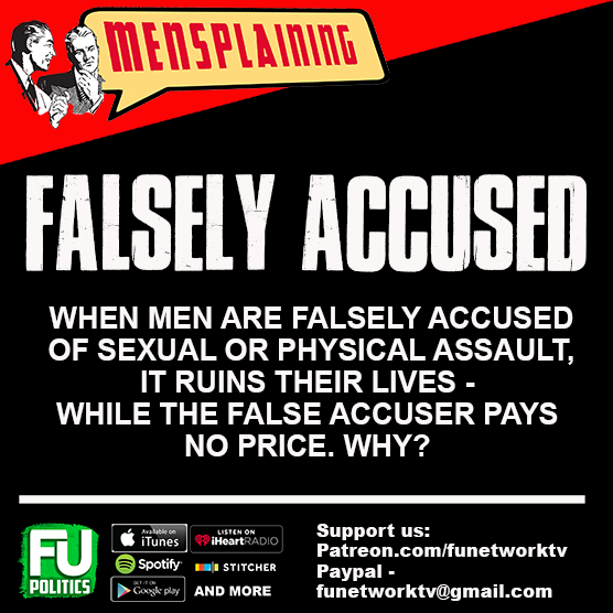 MENSPLAINING - MEN FALSELY ACCUSED OF PHYSICAL OR SEXUAL ASSAULT