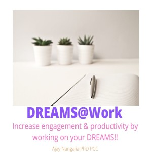 DREAMS@WORK  Increase engagement & productivity by working on your DREAMS!!