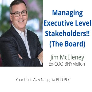 Managing Executive Level Stakeholders !! (The Board)  Jim McEleney Ex-COO BNYMellon