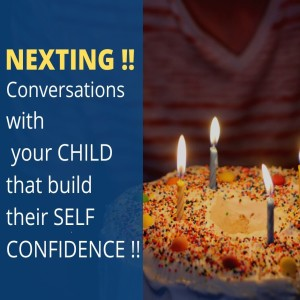 NEXTing!! Conversations with your CHILD that build their SELF CONFIDENCE