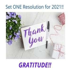 Set ONE Resolution (goal) for 2021... GRATITUDE!!      Ajay Nangalia PhD PCC