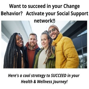 Succeed in your Change Behavior!! Activate your SOCIAL SUPPORT Network!!