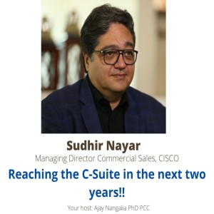 Reaching the C-SUITE in two years!!   by SUDHIR NAYAR, MD Commercial Sales, CISCO