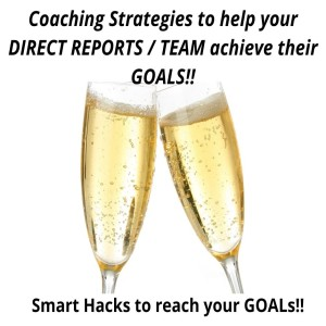 Help your DIRECT REPORTS / TEAM achieve their GOALS!!