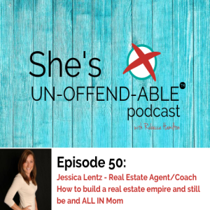(Becoming Un-Offend-Able Series) Jessica Lentz on building a Mom centered real estate empire