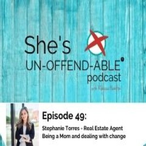 (Becoming Un-Offend-Able Series) Stephanie Torres on navigating being a Mom and handling change