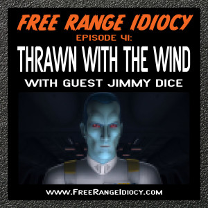 Episode 41: Thrawn With The Wind - with guest Jimmy Dice