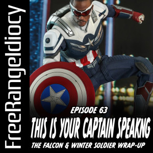 Episode 63: This Is Your Captain Speaking - The Falcon & The Winter Soldier Wrap-Up
