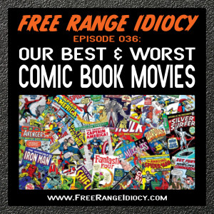 Episode 36: Our List of Best & Worst Comic Book Movies