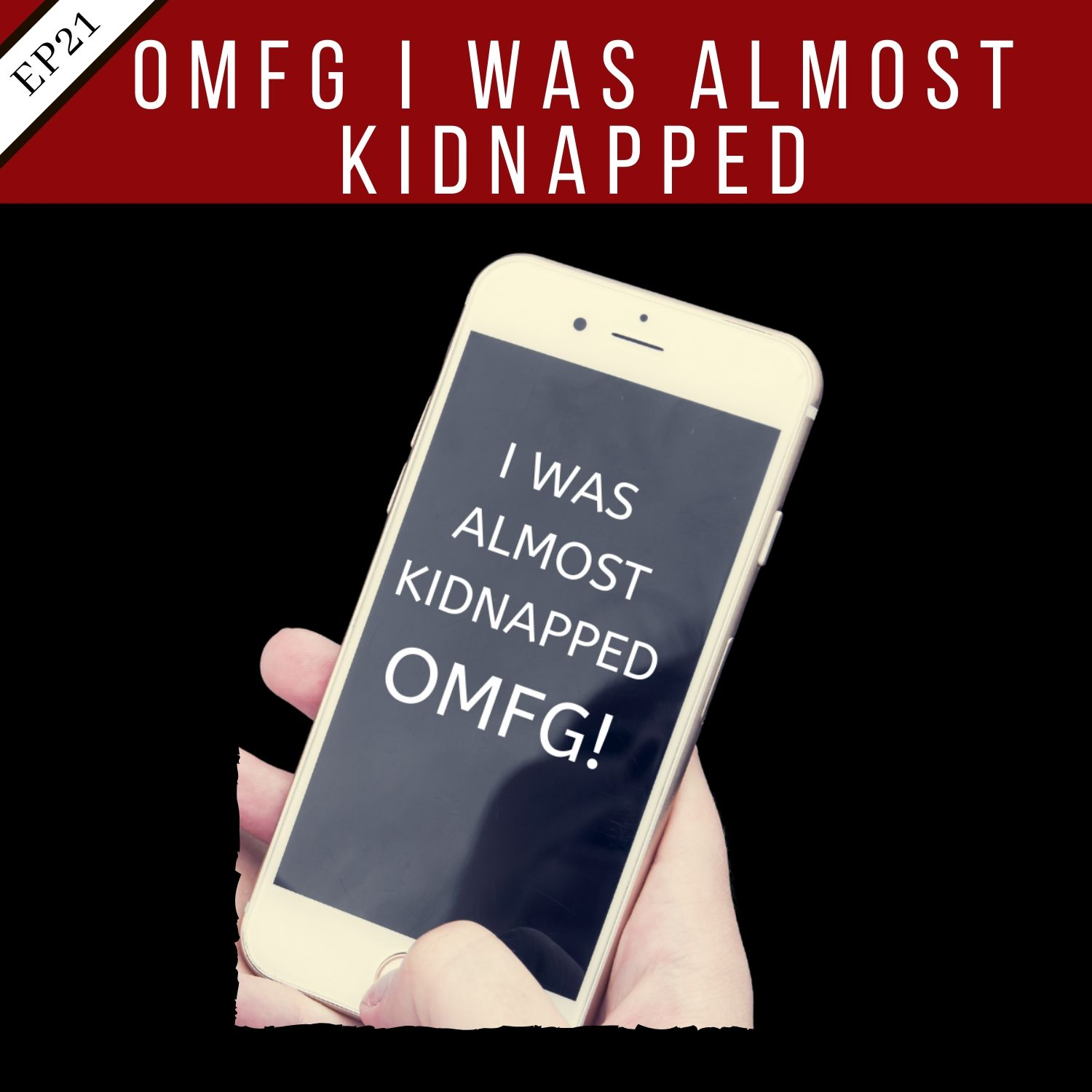 EP21: OMFG I Was Almost Kidnapped!