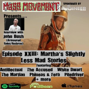 Mass Movement presents Episode 23:- Martha's Slightly Less Mad Stories (Interview with John Bush - Armored Saint/Anthrax)