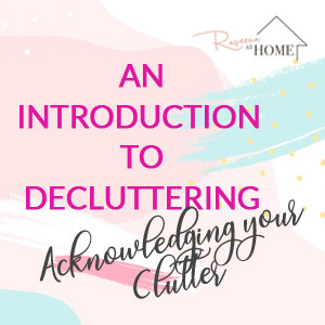 Introduction to Decluttering - Acknowledging your Clutter