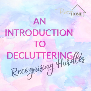 An Introduction to Decluttering - Recognising Hurdles
