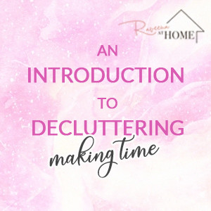 An Introduction to Decluttering - Making Time