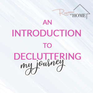 An Introduction to Decluttering - My Journey