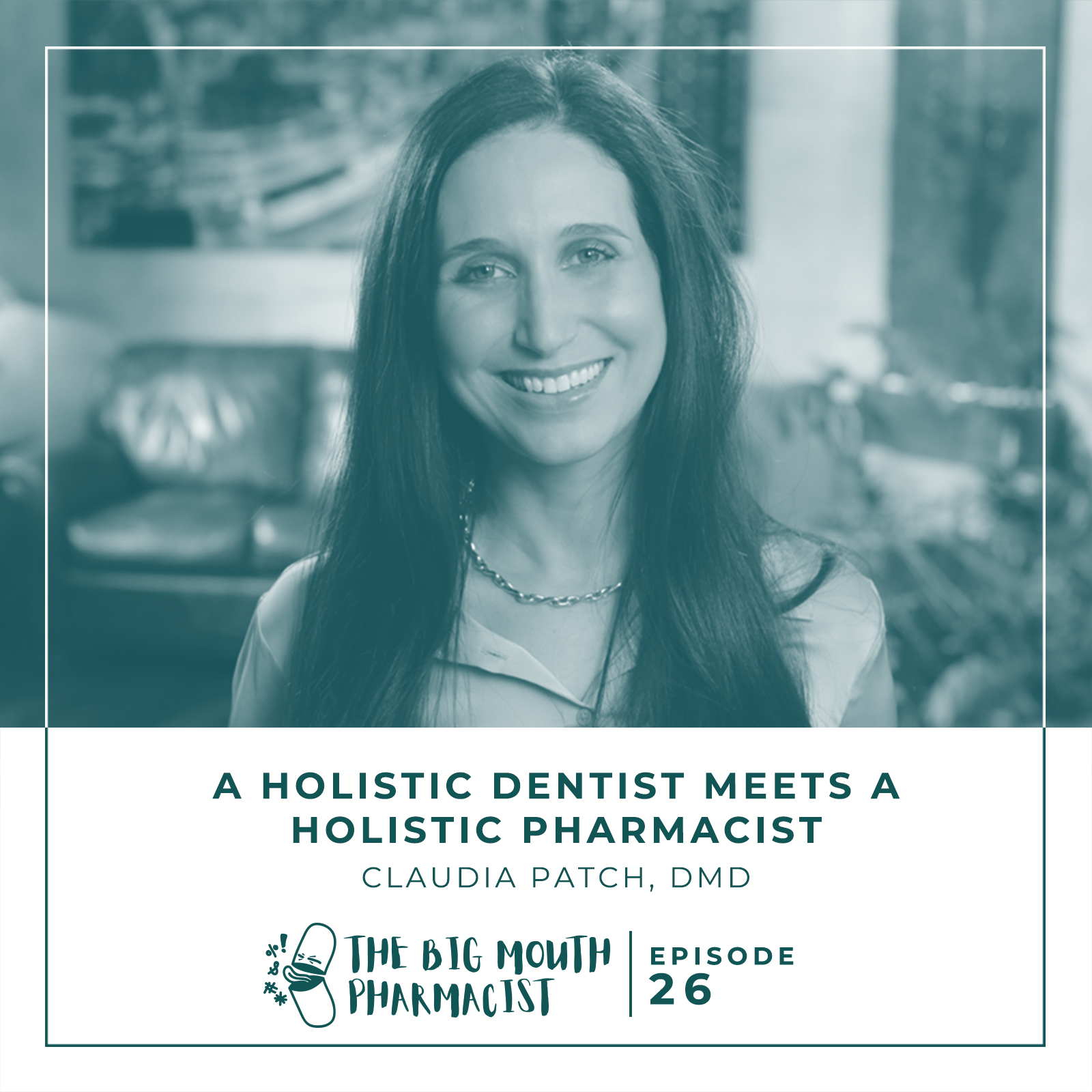 #26 A Holistic Dentist Meets A Holistic Pharmacist with Dr. Claudia Patch - The Big Mouth Pharmacist