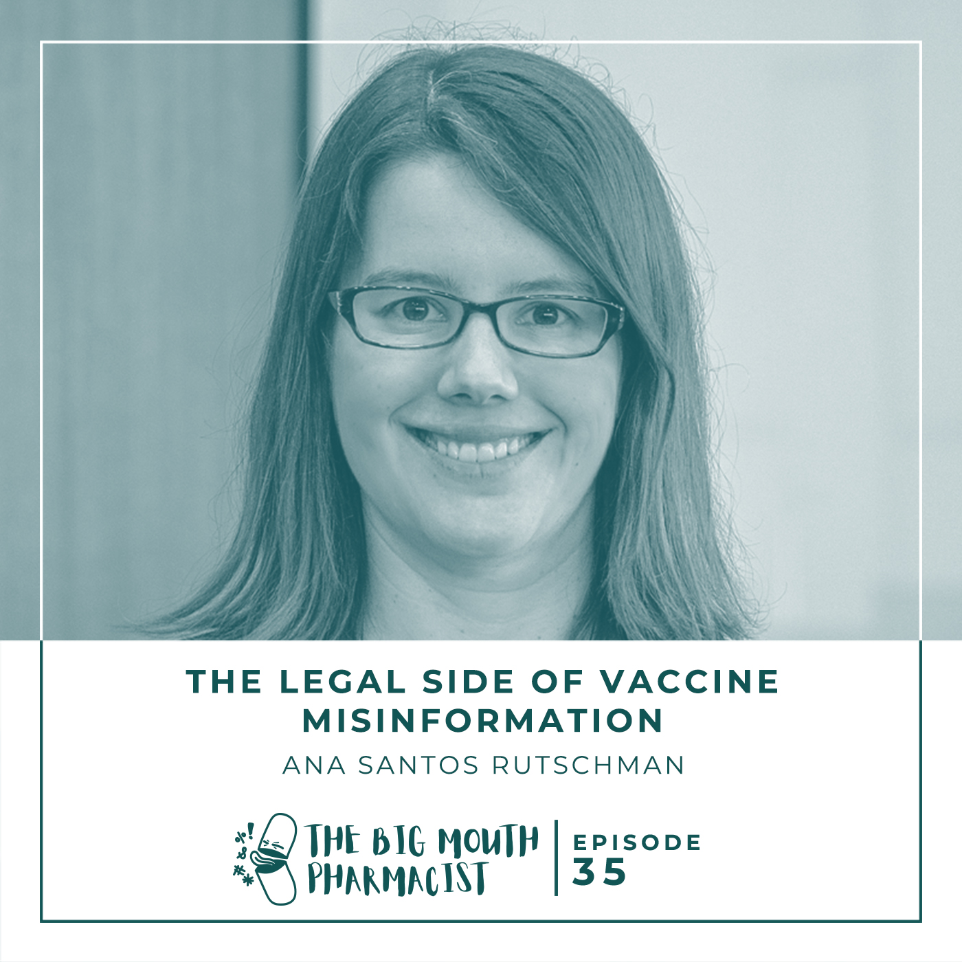 #35 The Legal Side Of Vaccine Misinformation with Ana Santos Rutschman - The Big Mouth Pharmacist