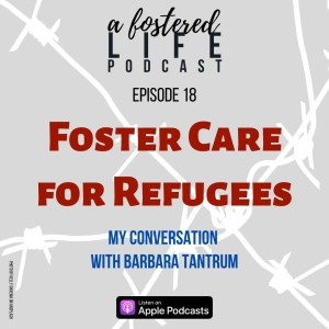 Ep 18 Foster Care for Refugees