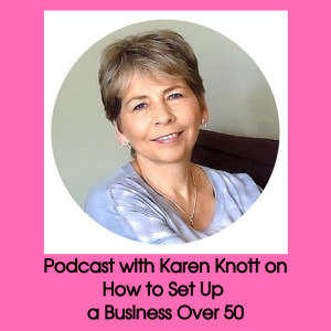 Interview with business coach  Karen Knott on How to Set Up a Business over 50