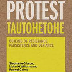 'Protest Tautohetohe: Objects of Resistance, Persistence and Defiance'