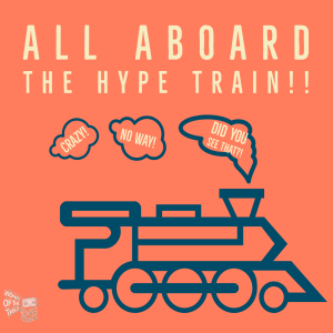 All Aboard the Hype Train!!